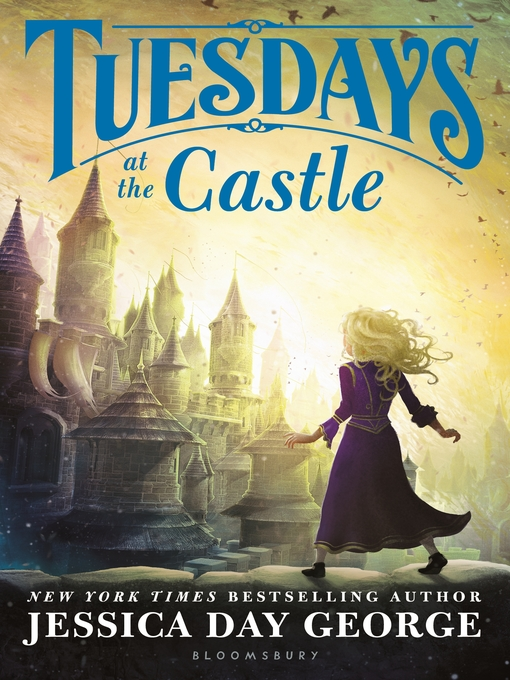 Title details for Tuesdays at the Castle by Jessica Day George - Available