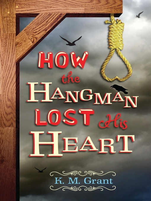 Title details for How the Hangman Lost His Heart by K. M. Grant - Available