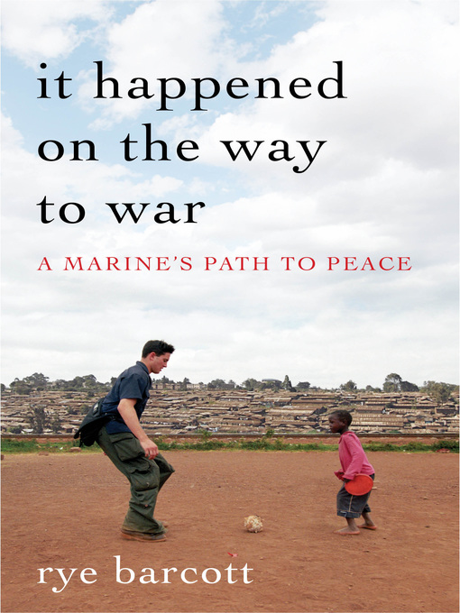 Title details for It Happened on the Way to War by Rye Barcott - Available