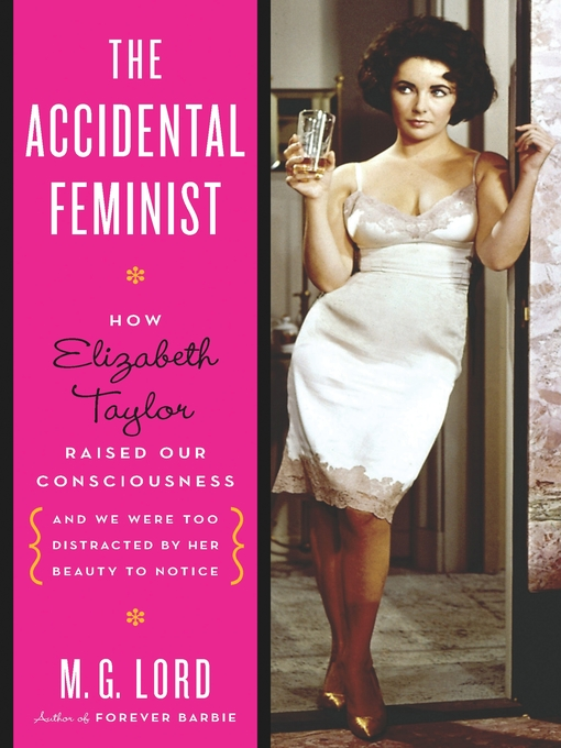 Title details for The Accidental Feminist by M. G. Lord - Available
