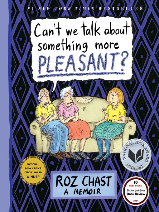 Title details for Can't We Talk about Something More Pleasant? by Roz Chast - Wait list
