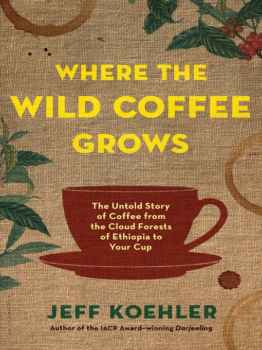 Title details for Where the Wild Coffee Grows by Jeff Koehler - Available