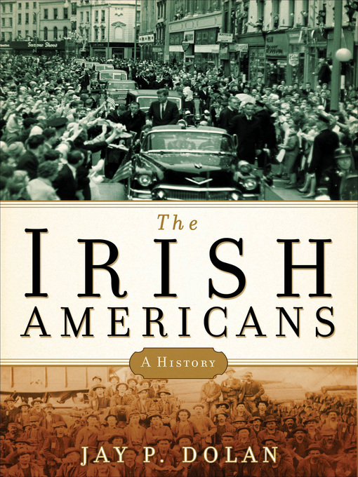 Title details for The Irish Americans by Jay P. Dolan - Available