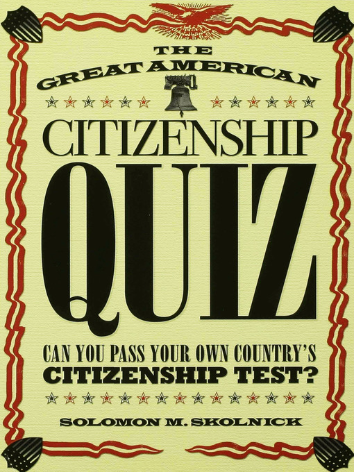 Title details for The Great American Citizenship Quiz by Solomon M. Skolnick - Available
