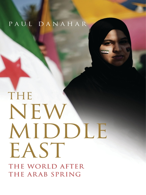 Title details for The New Middle East by Paul Danahar - Available