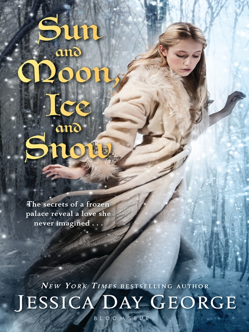 Title details for Sun and Moon, Ice and Snow by Jessica Day George - Available