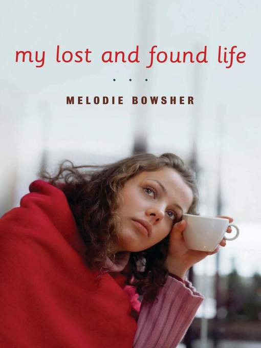 Title details for My Lost and Found Life by Melodie Bowsher - Available