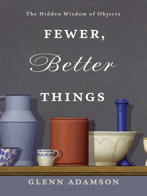 Title details for Fewer, Better Things by Glenn Adamson - Available