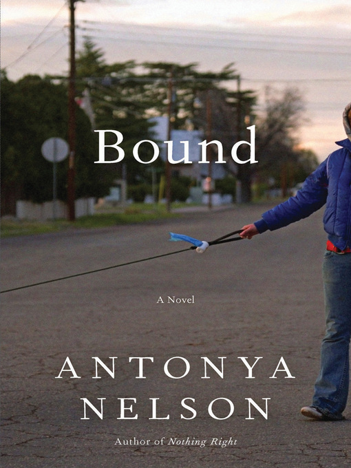 Title details for Bound by Antonya Nelson - Available