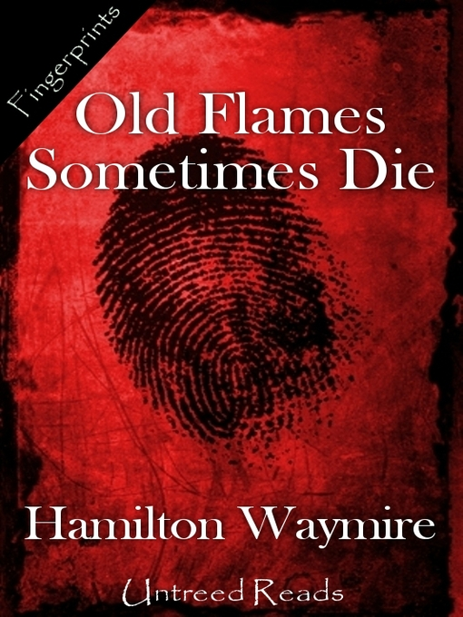 Title details for Old Flames Sometimes Die by Hamilton Waymire - Wait list