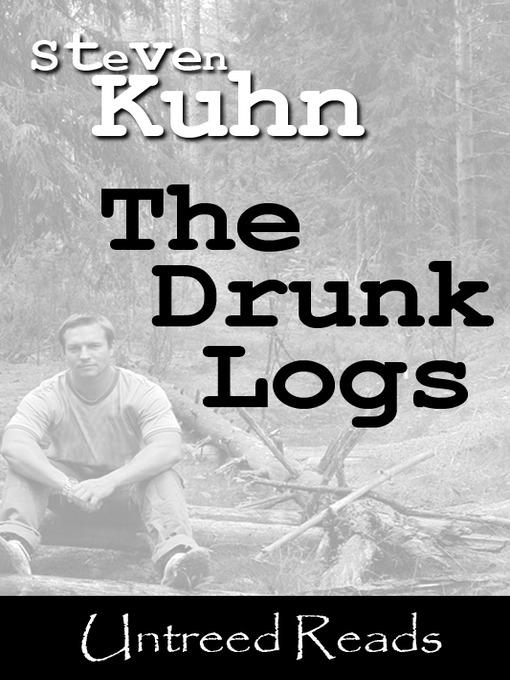 Title details for The Drunk Logs by Steven Kuhn - Wait list