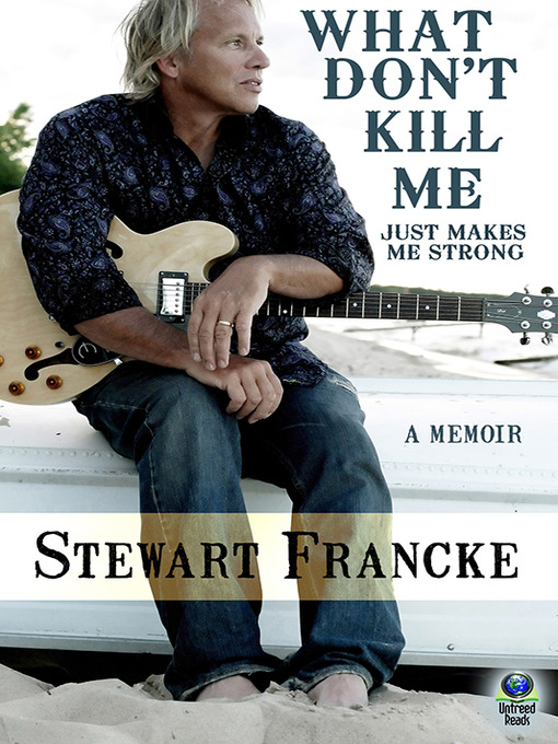 Title details for What Don't Kill Me Just Makes Me Strong by Stewart Francke - Available
