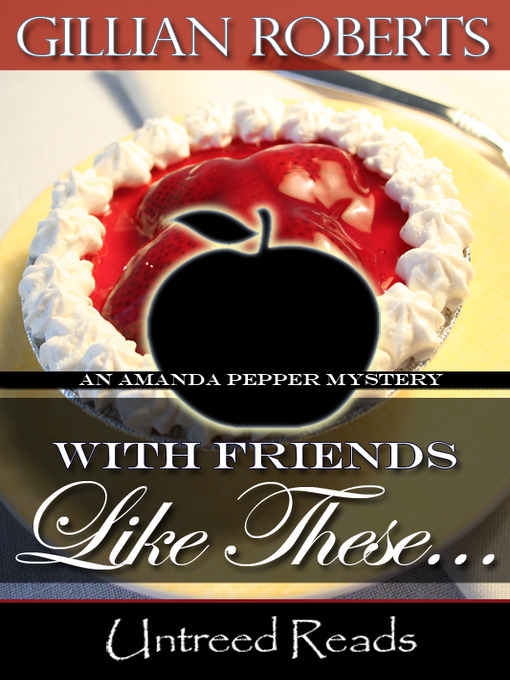 Title details for With Friends Like These... by Gillian Roberts - Available