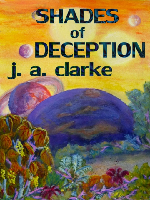 Title details for Shades of Deception by J. A. Clarke - Available