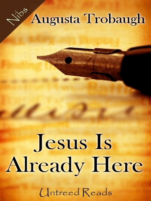 Title details for Jesus Is Already Here by Augusta Trobaugh - Wait list