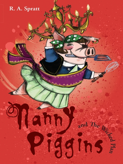Title details for Nanny Piggins and the Wicked Plan by R.A. Spratt - Available