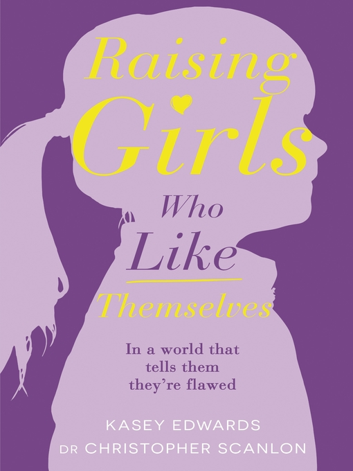 Title details for Raising Girls Who Like Themselves by Kasey Edwards - Wait list