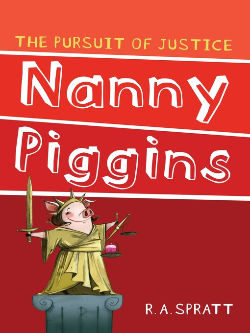 Title details for Nanny Piggins and the Pursuit of Justice by R.A. Spratt - Available