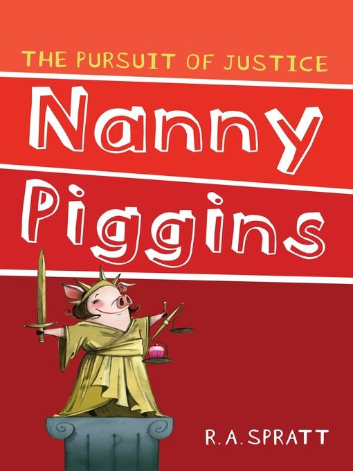 Title details for Nanny Piggins and the Pursuit of Justice by R.A. Spratt - Wait list