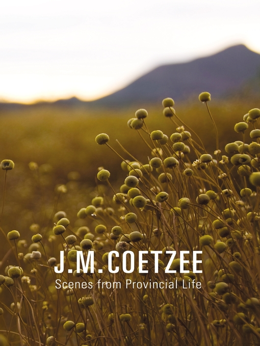 Title details for Scenes from Provincial Life by J. M. Coetzee - Available