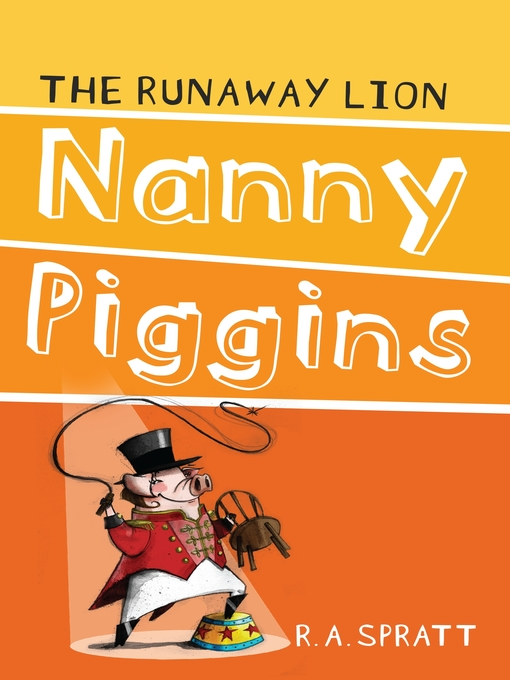 Title details for Nanny Piggins and the Runaway Lion by R.A. Spratt - Wait list