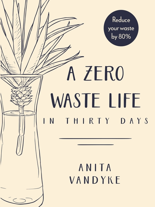 Title details for A Zero Waste Life by Anita Vandyke - Available