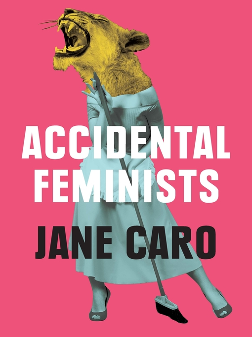Title details for Accidental Feminists by Jane Caro - Available