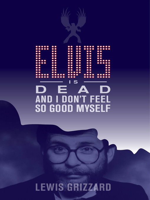 Title details for Elvis Is Dead and I Don't Feel So Good Myself by Lewis Grizzard - Available