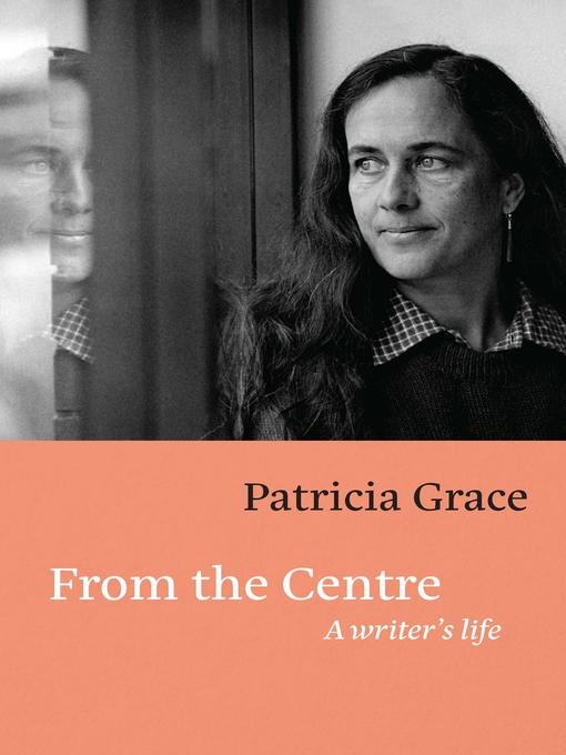 Title details for From the Centre by Patricia Grace - Wait list