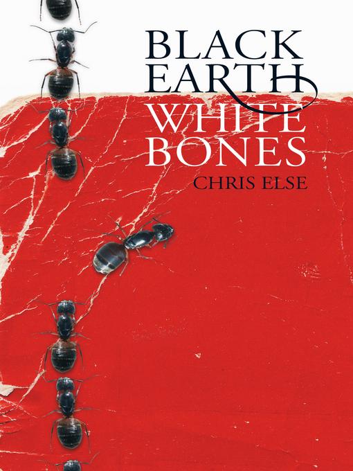 Title details for Black Earth White Bones by Chris Else - Wait list