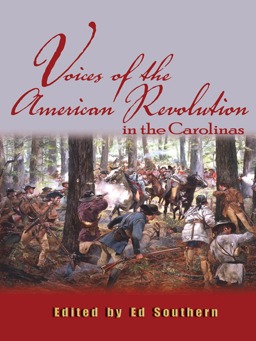 Title details for Voices of the American Revolution in the Carolinas by Ed Southern - Available