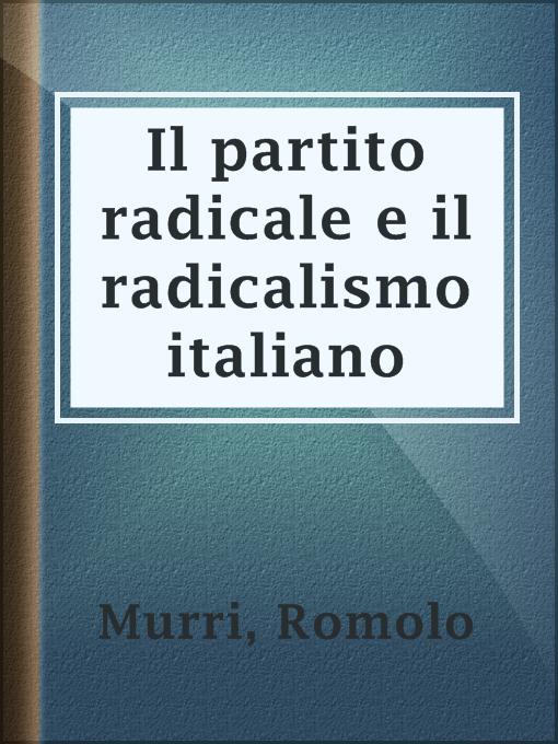 Title details for Il partito radicale e il radicalismo italiano by Romolo Murri - Available