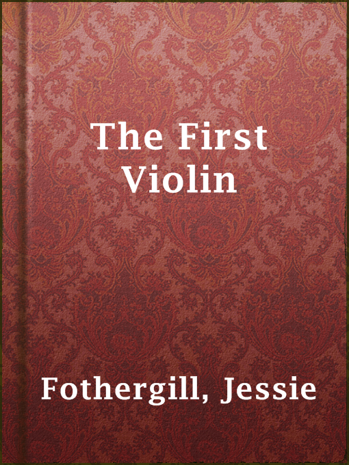 Title details for The First Violin by Jessie Fothergill - Available