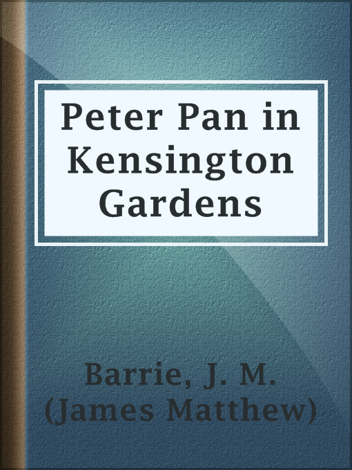 Title details for Peter Pan in Kensington Gardens by J. M. (James Matthew) Barrie - Available