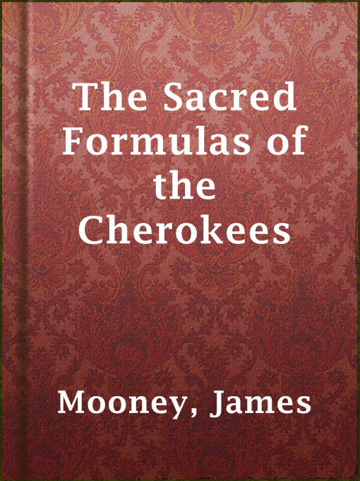 Title details for The Sacred Formulas of the Cherokees by James Mooney - Available