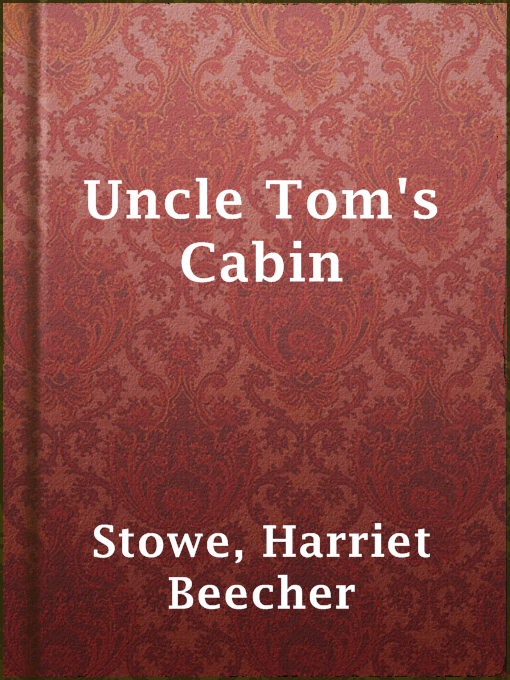 Title details for Uncle Tom's Cabin by Harriet Beecher Stowe - Available