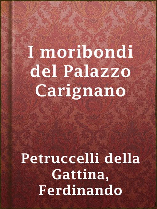 Title details for I moribondi del Palazzo Carignano by Ferdinando Petruccelli della Gattina - Available