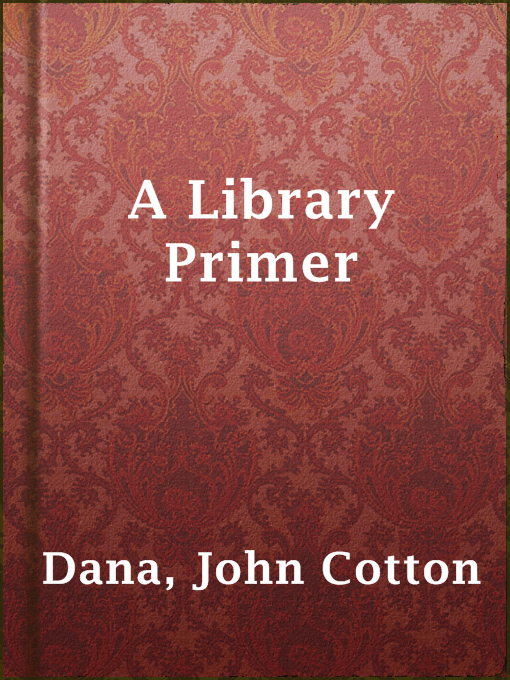 Title details for A Library Primer by John Cotton Dana - Available