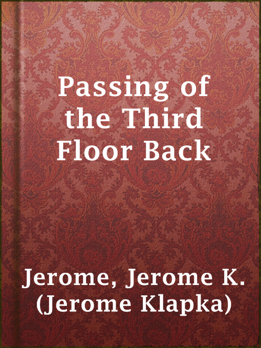 Title details for Passing of the Third Floor Back by Jerome K. (Jerome Klapka) Jerome - Available