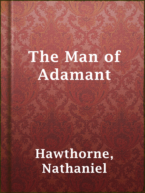 Title details for The Man of Adamant by Nathaniel Hawthorne - Available