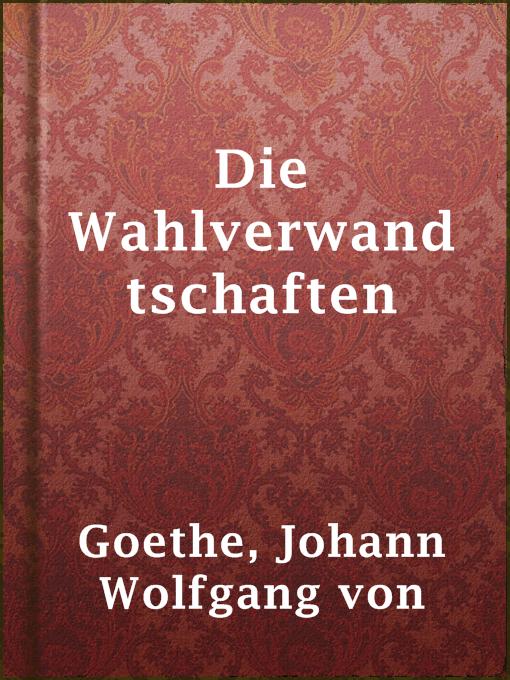 Title details for Die Wahlverwandtschaften by Johann Wolfgang von Goethe - Available