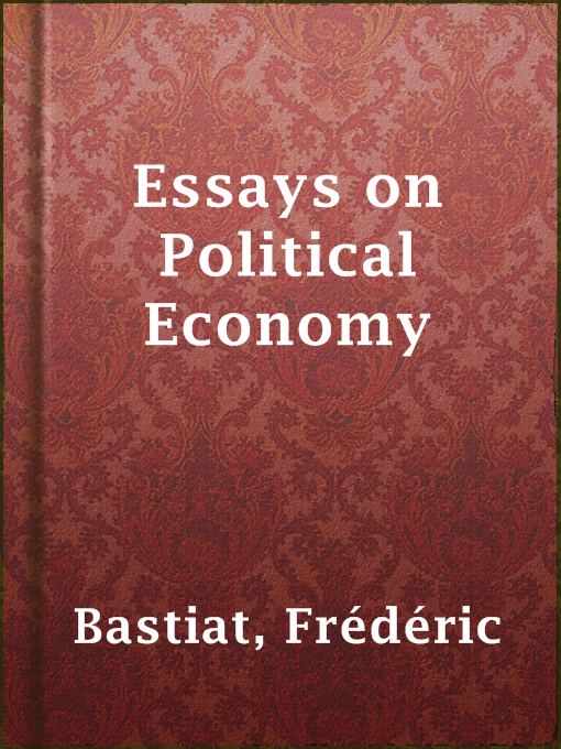 Title details for Essays on Political Economy by Frédéric Bastiat - Available