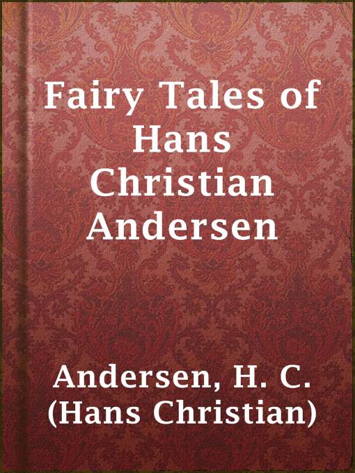 Title details for Fairy Tales of Hans Christian Andersen by H. C. (Hans Christian) Andersen - Available