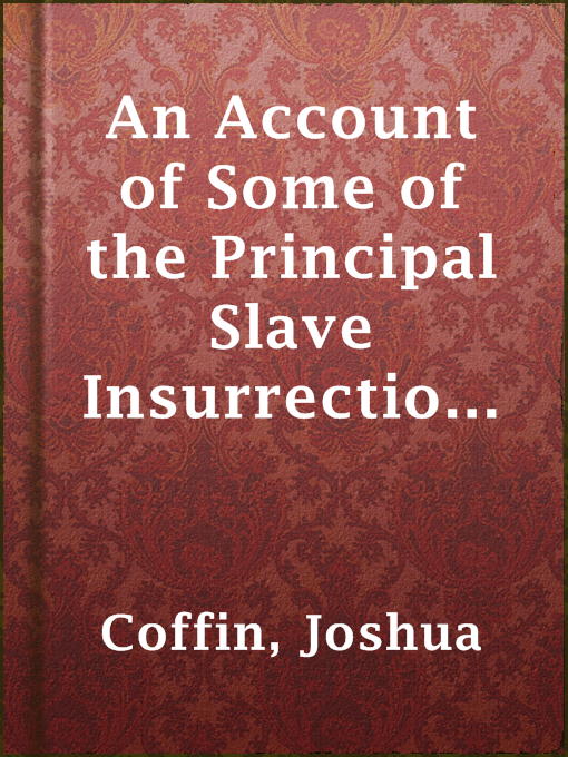 Title details for An Account of Some of the Principal Slave Insurrections, by Joshua Coffin - Wait list