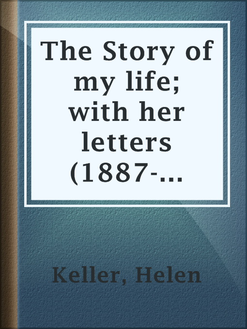 Cover of The Story of my life; with her letters (1887-1901) and a supplementary account of her education, including passages from the reports and letters of her teacher, Anne Mansfield Sullivan, by John Albert Macy