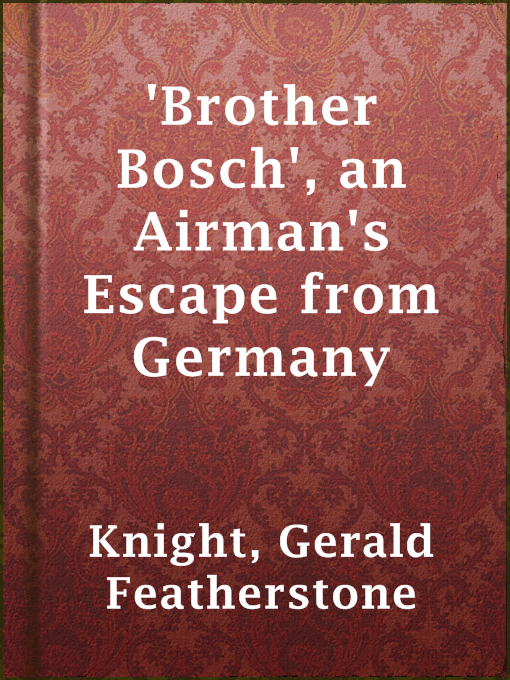 Title details for 'Brother Bosch', an Airman's Escape from Germany by Gerald Featherstone Knight - Available