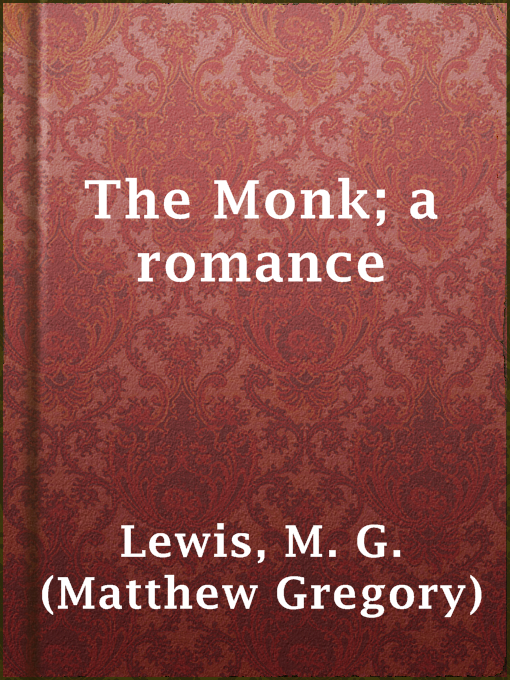 Title details for The Monk; a romance by M. G. (Matthew Gregory) Lewis - Wait list
