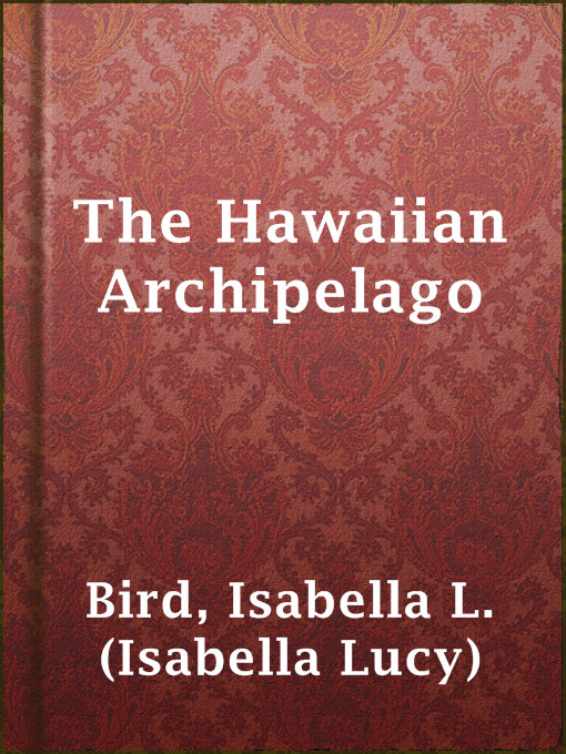 Title details for The Hawaiian Archipelago by Isabella L. (Isabella Lucy) Bird - Available