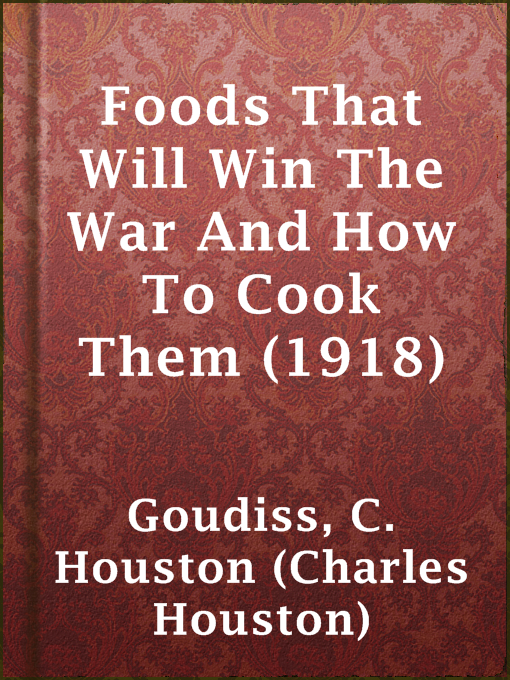 Title details for Foods That Will Win The War And How To Cook Them (1918) by C. Houston (Charles Houston) Goudiss - Available
