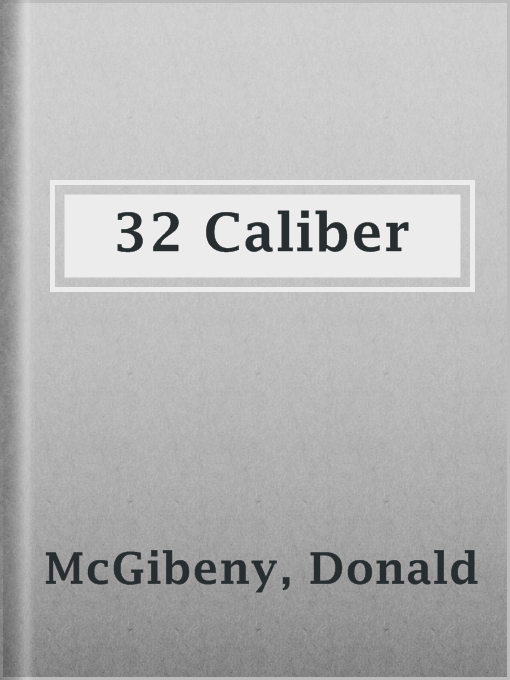 Title details for 32 Caliber by Donald McGibeny - Available